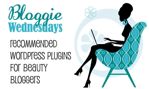 Bloggie Wednesdays: 10 Recommended WordPress Plugins for Beauty Bloggers