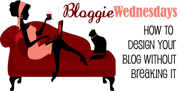 Bloggie Wednesdays: Designing Your Blog Without Breaking It
