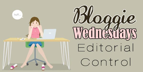 Bloggie Wednesdays: Editorial Control