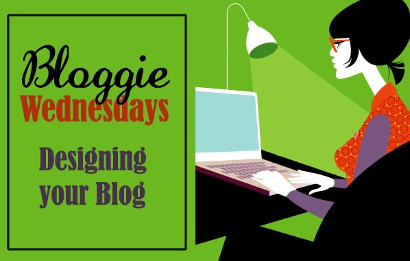 Bloggie Wednesdays: Designing Your Blog