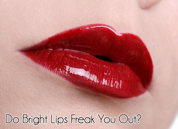 Do Bright Lips Freak You Out