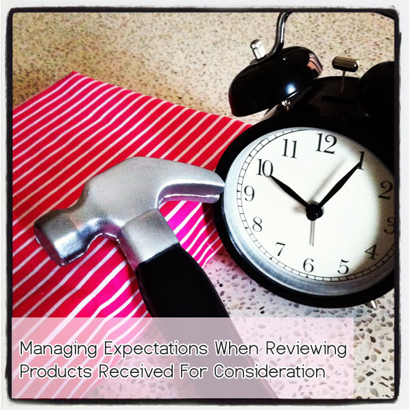 Bloggie Wednesdays: 5 Tips on Managing Expectations When Reviewing Products Received For Consideration