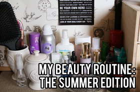 My Updated Beauty Routine: The Summer Edition