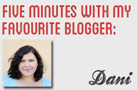 Five Minutes with My Favourite Blogger: Dani @ Danimezza