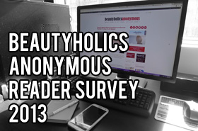 Beautyholics Anonymous Reader Survey 2013 (Including A Surprise At The End!)