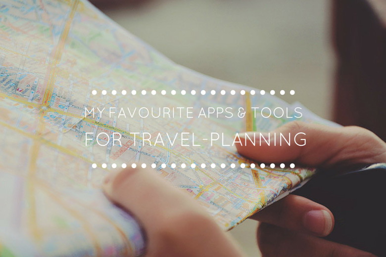Travel Mini Series: My Favourite Apps and Tools for Travel-Planning