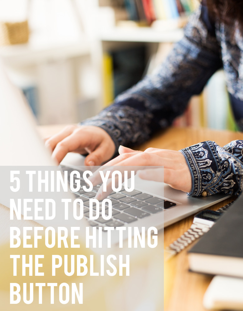 Bloggie Wednesday: 5 Things You Need To Do Before Hitting That Publish Button