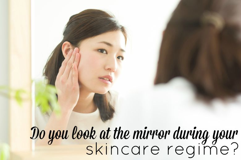 Do You Look At The Mirror During Your Skincare Regime?