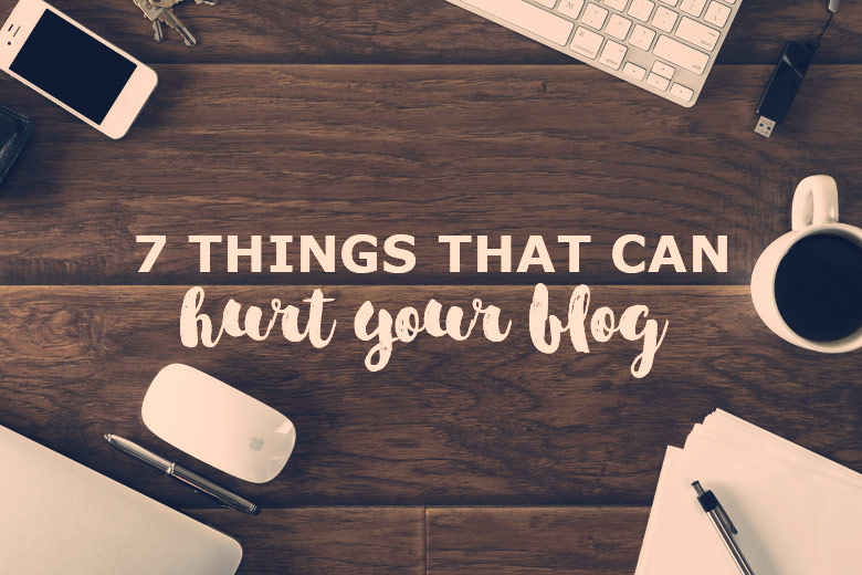 Bloggie Wednesday: 7 Things That Can Hurt Your Blog
