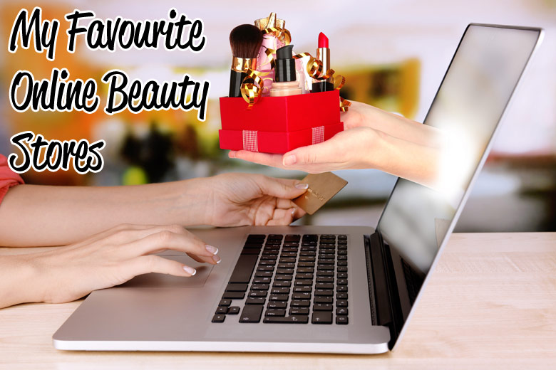 My Favourite Online Beauty Stores