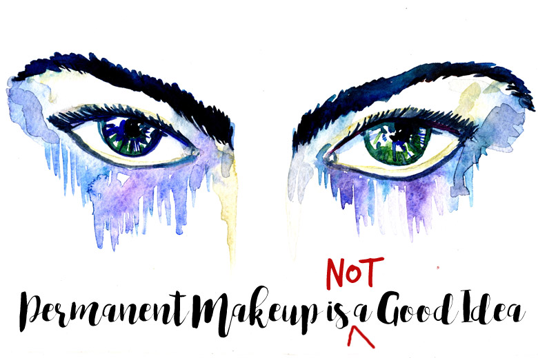 Permanent Makeup Is Not A Good Idea